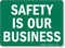 Safety Is Our Business Sign