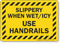 Slippery When Wet or Icy Use Handrails Sign