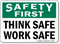 Safety First, Think Safe Work Safe Sign