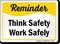 Think Safety Work Safely Reminder Sign