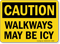 Walkways May Be Icy OSHA Caution Sign