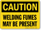Caution Welding Fumes Present Sign